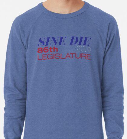 Sine Die - Texas Legislature - 86th Legislative Session 2019 w/Outline Lightweight Sweatshirt