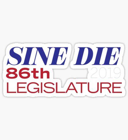 Sine Die - Texas Legislature - 86th Legislative Session 2019 w/Outline Sticker