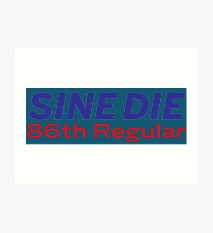 Sine Die - Texas Legislature - 86th Legislature Art Print