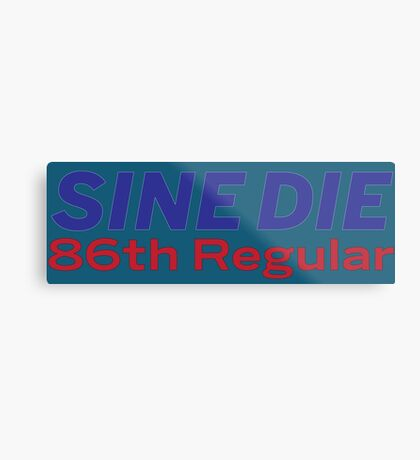 Sine Die - Texas Legislature - 86th Legislature Metal Print