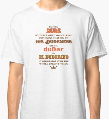 I'm the Dude Classic T-Shirt