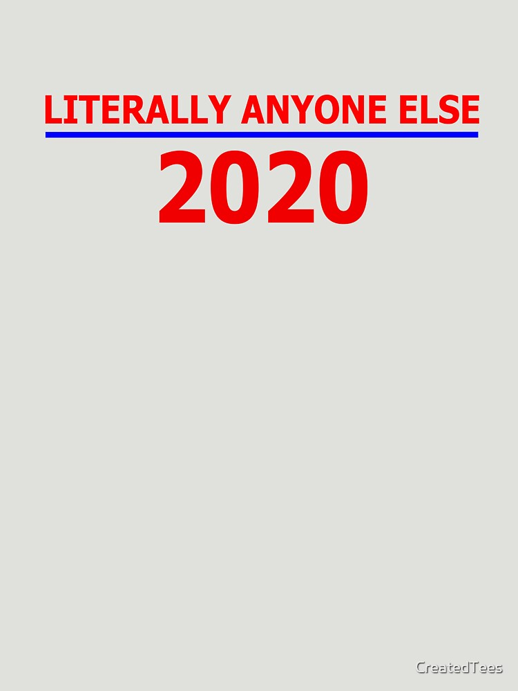 Literally Anyone Else 2020 by CreatedTees