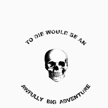 To die, would be an awfully be adventure by hayleymangano
