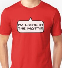 I'm living in the Matrix by Bubble-Tees.com Unisex T-Shirt