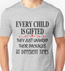 every child is gifted they just unwrap their packages at different times T-Shirt