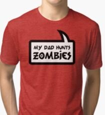MY DAD HUNTS ZOMBIES by Bubble-Tees.com Tri-blend T-Shirt