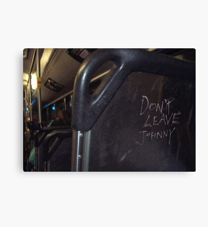 Don't leave Johnny... Canvas Print