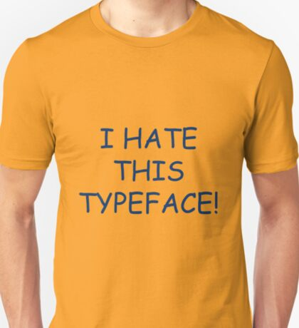 I hate this typeface! T-Shirt