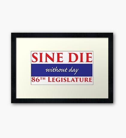 Sine Die - Without Day - Texas Legislature 86th Legislative Session Framed Print