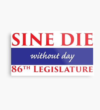 Sine Die - Without Day - Texas Legislature 86th Legislative Session Metal Print