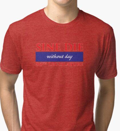 Sine Die - Without Day - Texas Legislature 86th Legislative Session Tri-blend T-Shirt