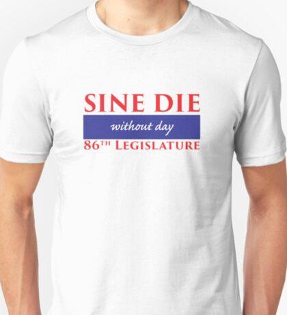 Sine Die - Without Day - Texas Legislature 86th Legislative Session T-Shirt