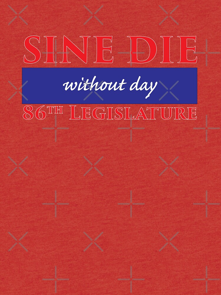 Sine Die - Without Day - Texas Legislature 86th Legislative Session by willpate