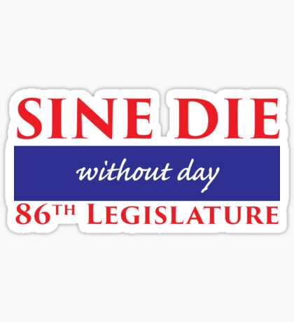 Sine Die - Without Day - Texas Legislature 86th Legislative Session Sticker