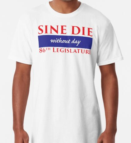 Sine Die - Without Day - Texas Legislature 86th Legislative Session Long T-Shirt