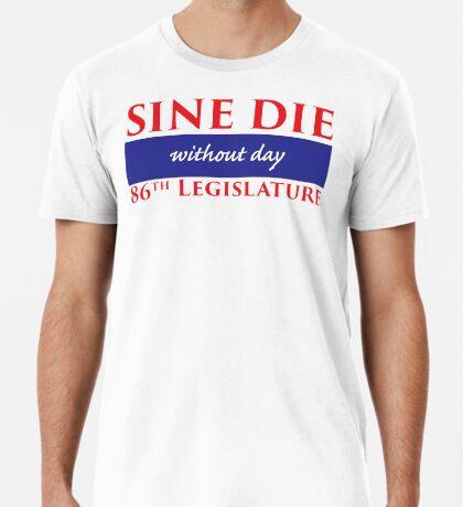 Sine Die - Without Day - Texas Legislature 86th Legislative Session Premium T-Shirt