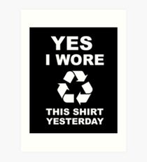 Yes I Wore This design Yesterday Recycling product Art Print