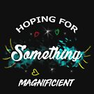 Auf etwas Großartiges hoffen - Hoffnungst-shirt T-Shirt von aashiarsh