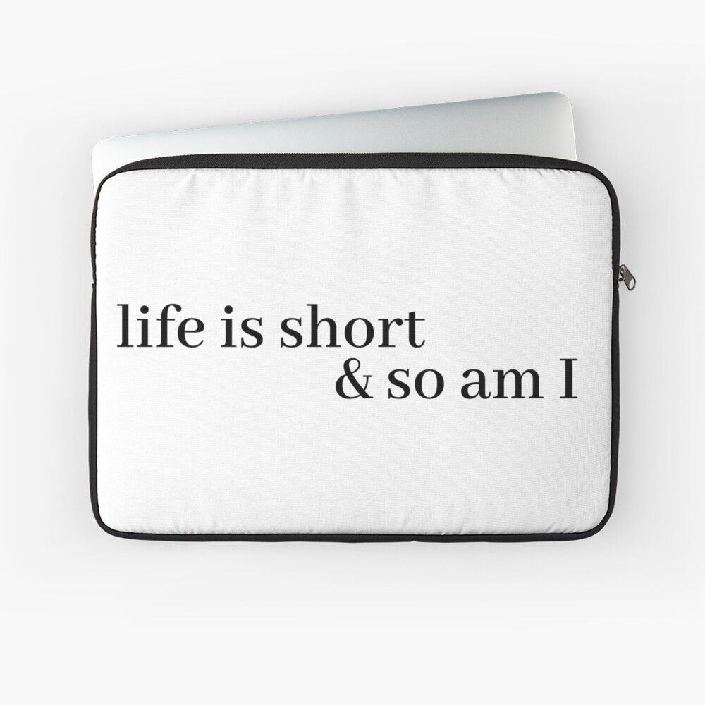 life is short and so am i Laptop Sleeve