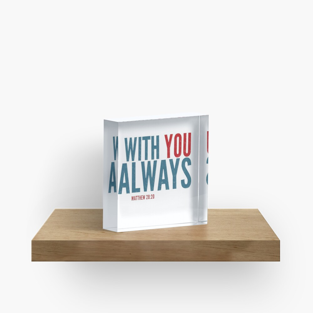 With you always - Matthew 28:20 Acrylic Block