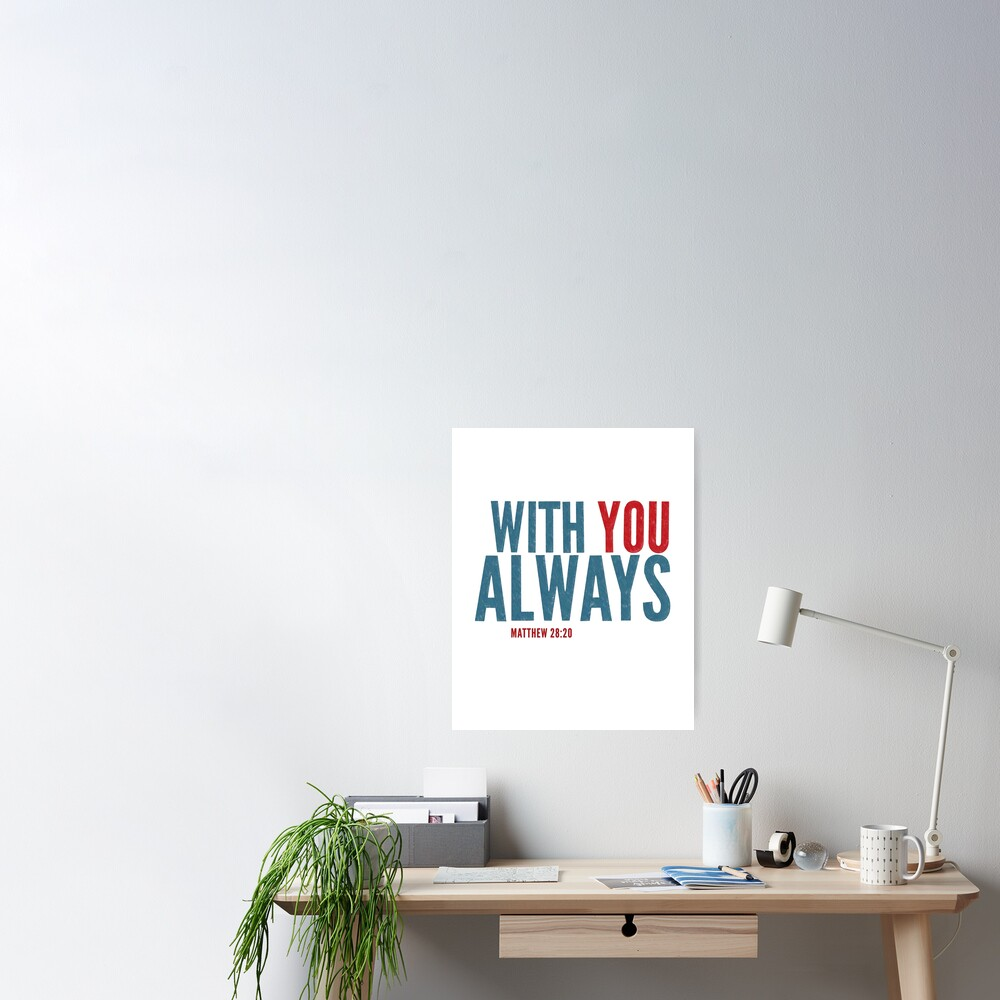 With you always - Matthew 28:20 Poster