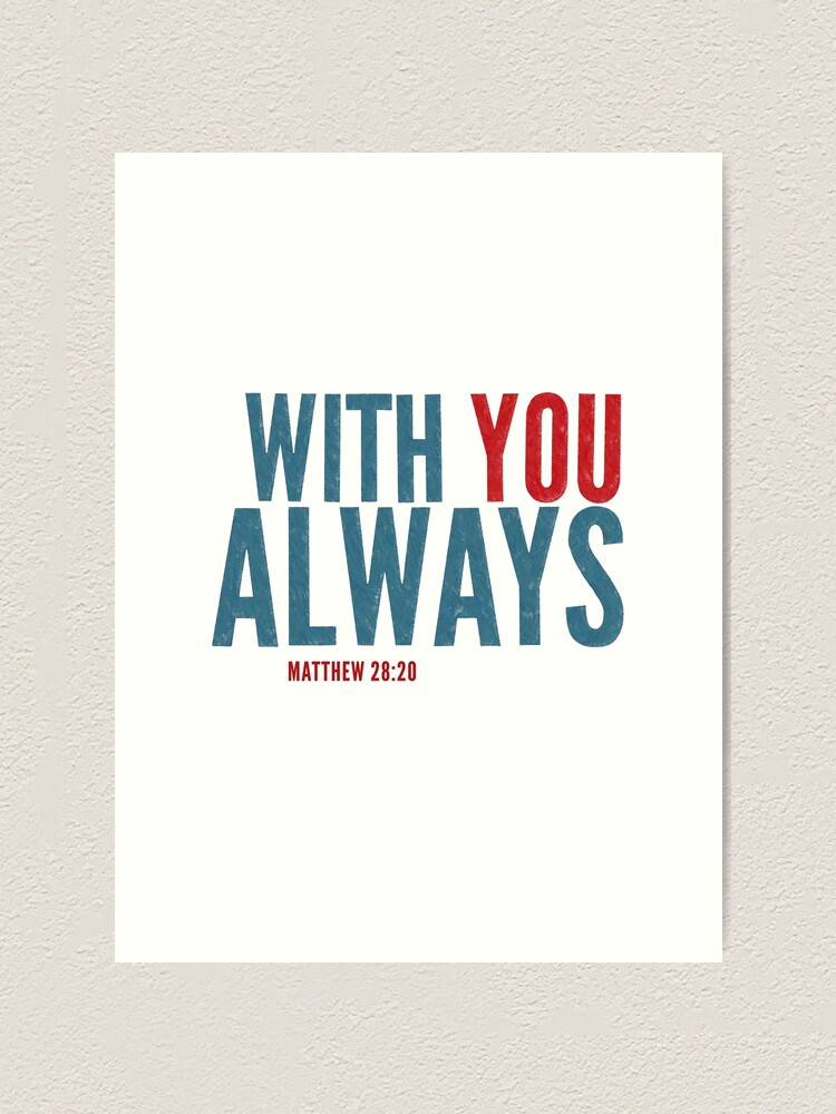 Alternate view of With you always - Matthew 28:20 Art Print