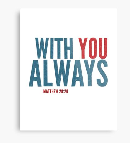 With you always - Matthew 28:20 Metal Print