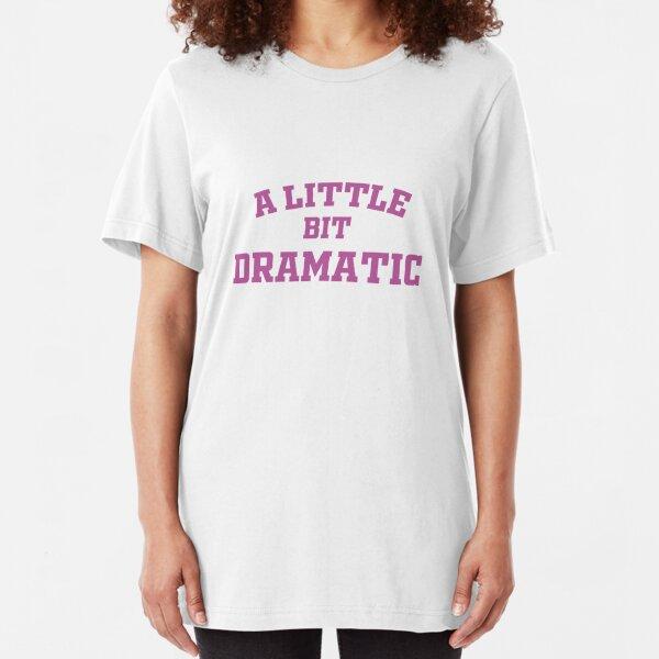 A little bit dramatic Slim Fit T-Shirt