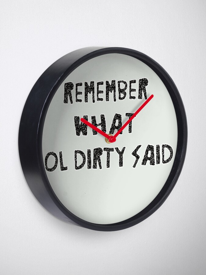 Alternate view of Remember what Ol' Dirty said Clock