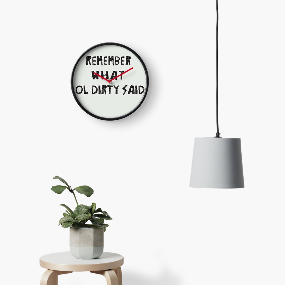 Remember what Ol' Dirty said Clock