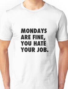 Mondays are fine, you hate your job. Unisex T-Shirt