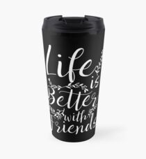 Life Is Better With Friends BFF Besties Gift Idea Thermobecher