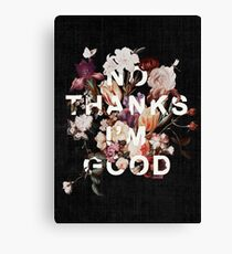 No Thanks I'm Good Canvas Print