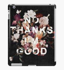 No Thanks I'm Good iPad Case/Skin