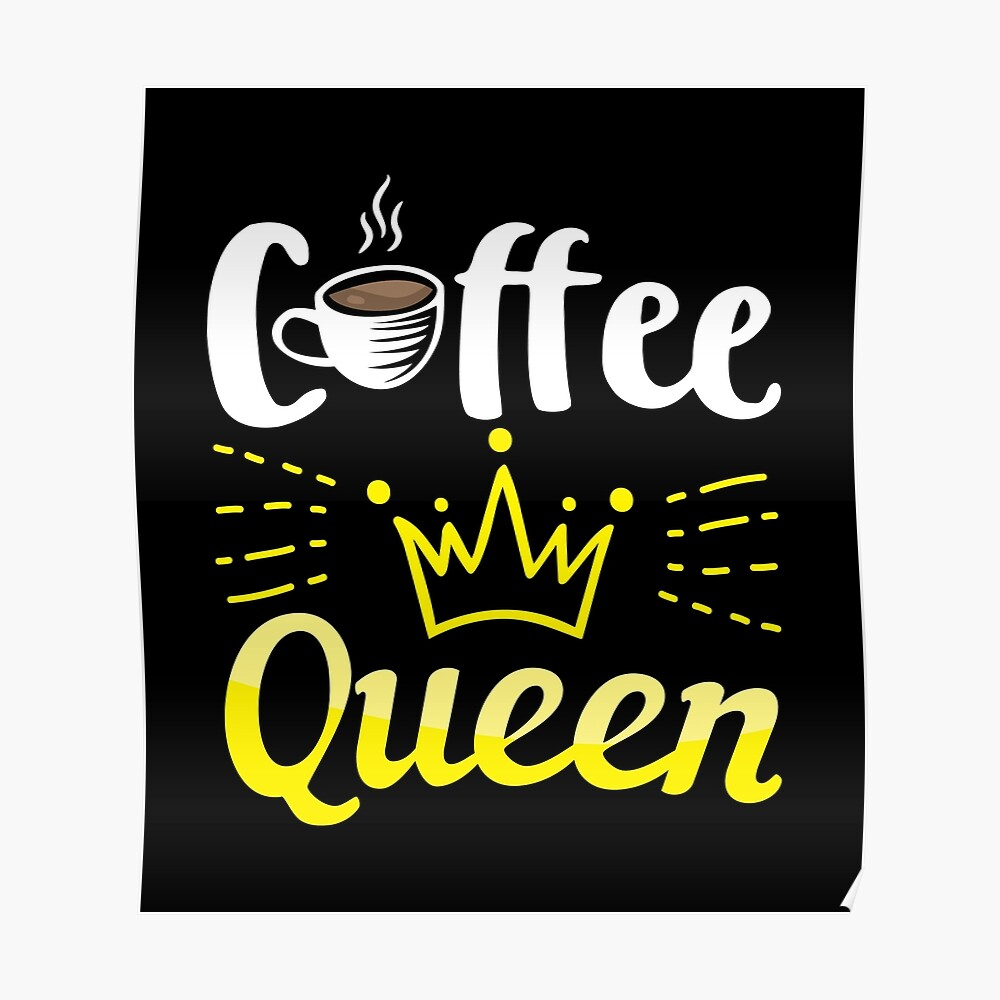 Coffee Lover Queen Birthday Gift Idea Poster By Haselshirt