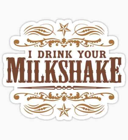 I Drink Your Milkshake Sticker