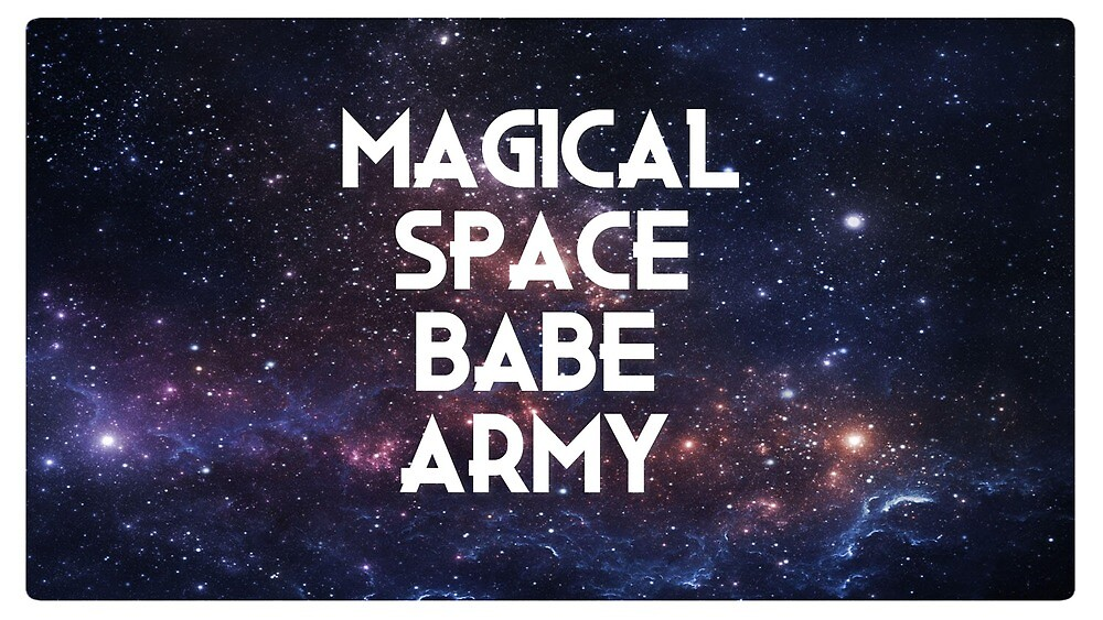 Be in my Magical Space Babe Army by Crankyfranklin