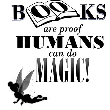 Books are proof of Magic by bookaholic98