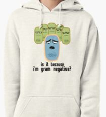 Is it because I'm Gram-negative? Pullover Hoodie