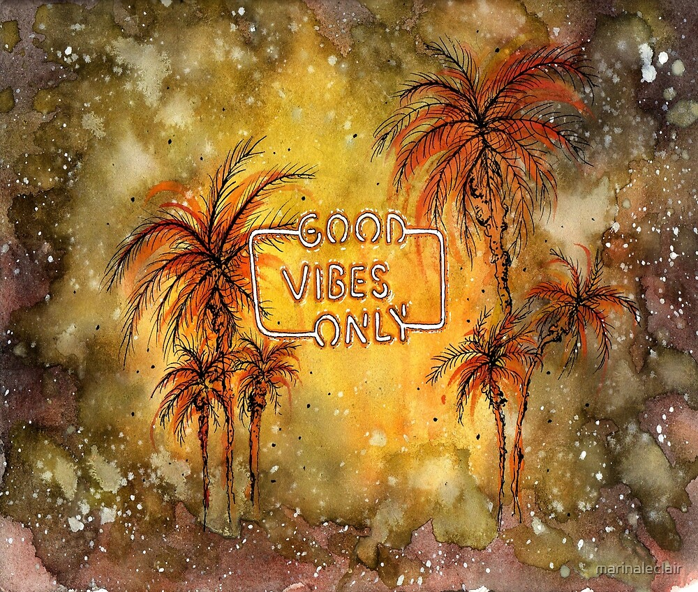 Good Vibes Only  by marinaleclair