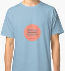 ADULTHOOD DOES NOT MEAN PARENTHOOD Classic T-Shirt