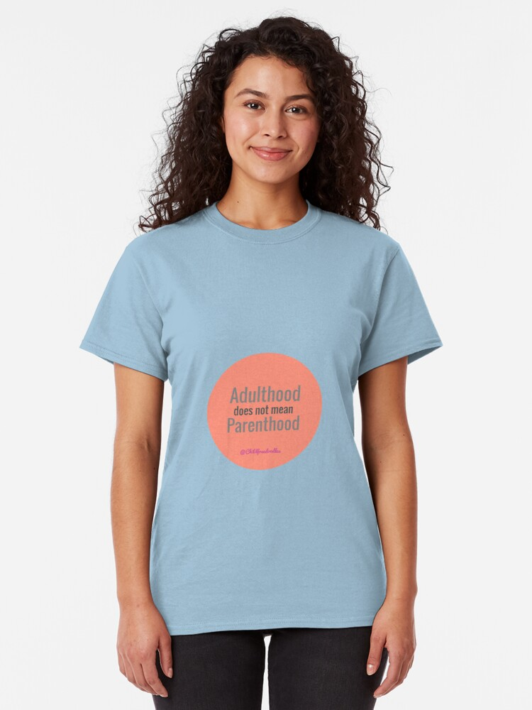 Alternate view of ADULTHOOD DOES NOT MEAN PARENTHOOD Classic T-Shirt