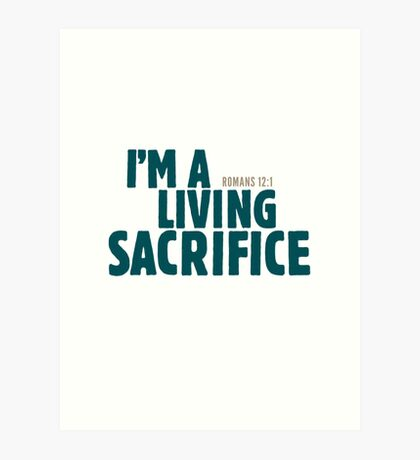 I'm a living sacrifice - Romans 12:1 Art Print