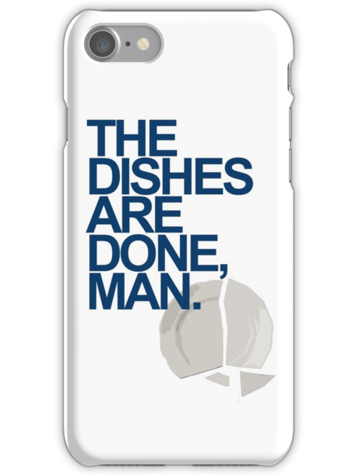 The Dishes are DONE, man. Quote by jerasky