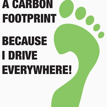 I don't have a carbon footprint... by Adamsapple