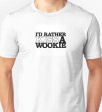 I'd Rather Kiss A Wookie Unisex T-Shirt