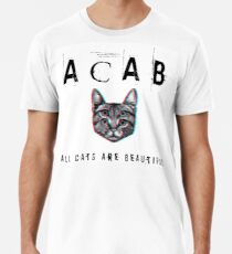 ACAB - All Cats Are Beautiful Premium T-Shirt