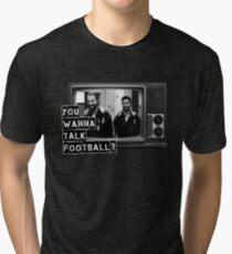 Wanna talk football? Tri-blend T-Shirt