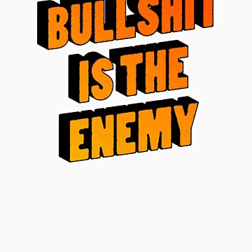 Bullshit is the Enemy by mmmaciej