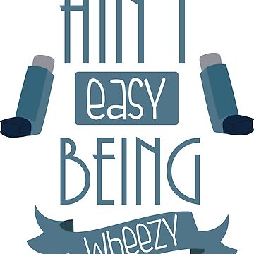 Ain't easy being wheezy  by LazyDesigns